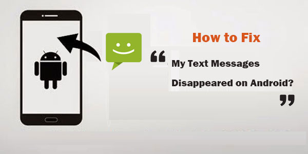 my text messages disappeared on my android