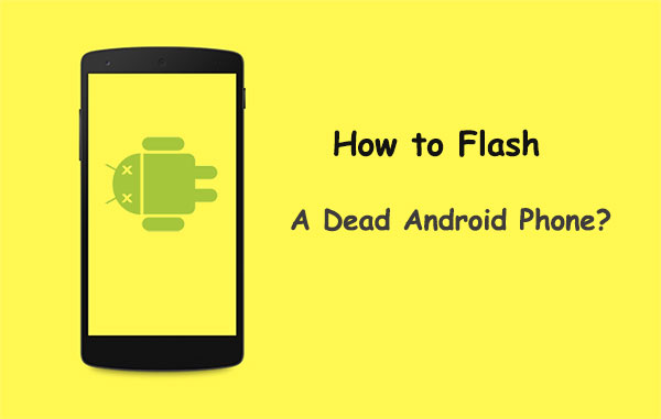 flash a dead android phone