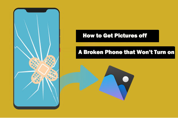 get pictures off a broken phone that wont turn on