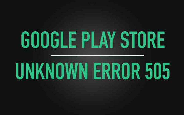 deal with error 505 on google play store