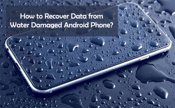 how to recover data from water damaged android phone