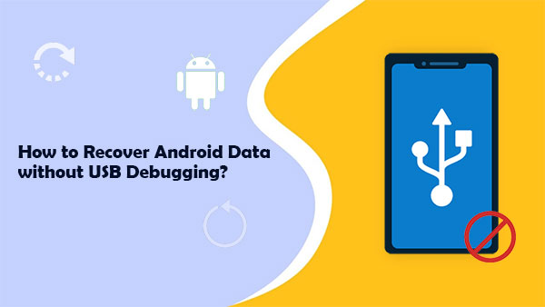 how to recover data without usb debugging