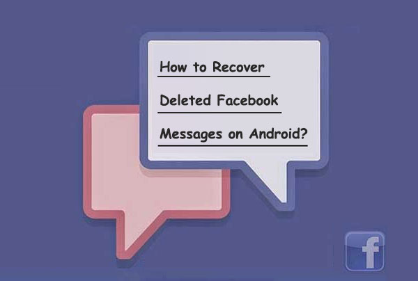 recover deleted facebook messages on android