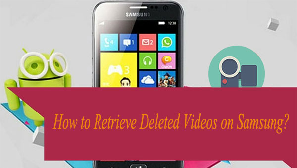 how to retrieve deleted videos on samsung