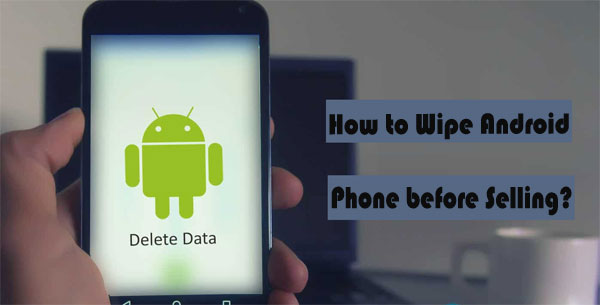 how to wipe android phone before selling