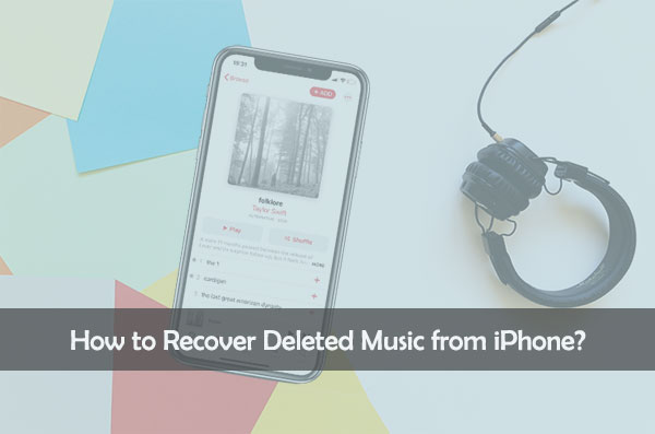 how to recover deleted music from iphone