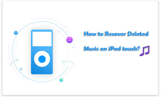 how to recover deleted music on ipod touch