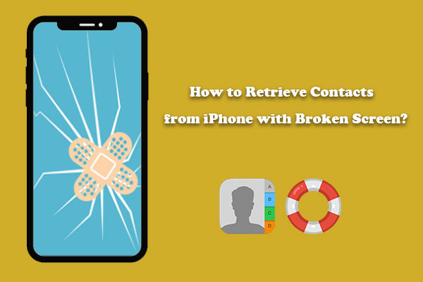 how to retrieve contacts from iphone with broken screen