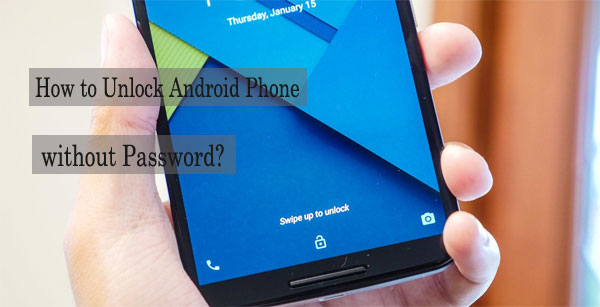 how to unlock locked android phone without password