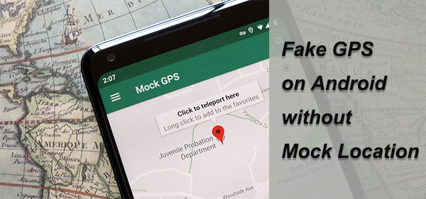 fake gps android without mock location